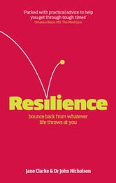 Resilience - Bounce back from whatever life throws at you ebook by Jane Clarke,Dr John Nicholson