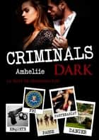 Criminals Dark ebook by Amheliie