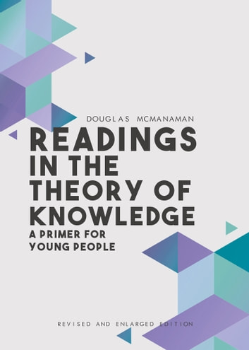 Readings in the Theory of Knowledge - A Primer for Young People (Revised and Enlarged) ebook by Douglas McManaman