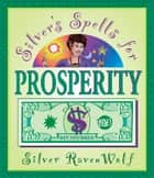 Silver's Spells for Prosperity ebook by Silver RavenWolf