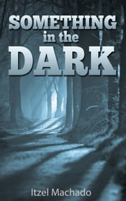 Something in The Dark ebook by Itzel Machado