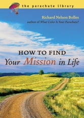 How to Find Your Mission in Life ebook by Richard N. Bolles