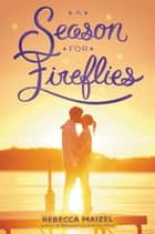 A Season for Fireflies ebook by Rebecca Maizel