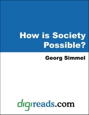 How Is Society Possible? ebook by Simmel, Georg
