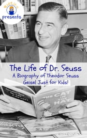 The Life of Dr. Seuss: A Biography of Theodor Seuss Geisel Just for Kids! ebook by Sam Rogers