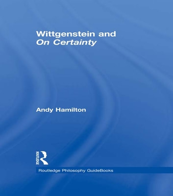 Routledge Philosophy GuideBook to Wittgenstein and On Certainty ebook by Andy Hamilton