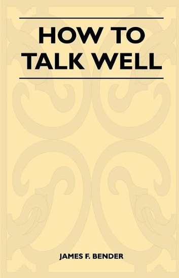 How to Talk Well ebook by James F. Bender