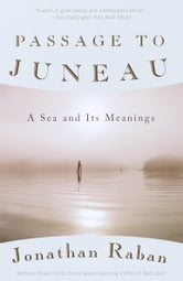 Passage to Juneau - A Sea and Its Meanings ebook by Jonathan Raban