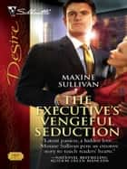 The Executive's Vengeful Seduction ebook by Maxine Sullivan