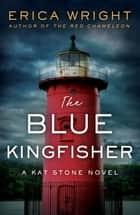 The Blue Kingfisher ebook by Erica Wright