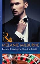 Never Gamble with a Caffarelli (Mills & Boon Modern) (Those Scandalous Caffarellis, Book 3) ebook by Melanie Milburne
