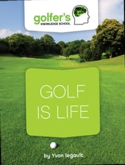 Golf is Life ebook by Yvon Legault