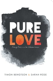 Pure Love - Pursuing Purity in a Sex-Obsessed World ebook by Timon Bengtson & Sarah Rose