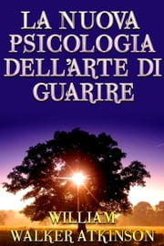 La nuova psicologia dell'arte di guarire ebook by WILLIAM WALKER