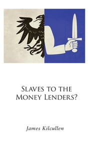 Slaves to the Money Lenders? ebook by James Kilcullen