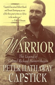 Warrior - The Legend Of Colonel Richard Meinertzhagen ebook by Peter Hathaway Capstick, Fiona Capstick