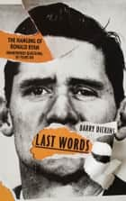 Last Words - The Hanging of Ronald Ryan ebook by Barry Dickins