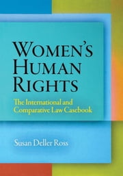 Women's Human Rights: The International and Comparative Law Casebook ebook by Ross, Susan Deller