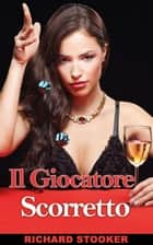 Il giocatore scorretto ebook by Richard Stooker