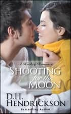 Shooting for the Moon ebook by D. H. Hendrickson