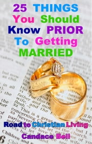 25 Things You Should Know Prior to Getting Married: Road to Christian Living ebook by Candace Bell