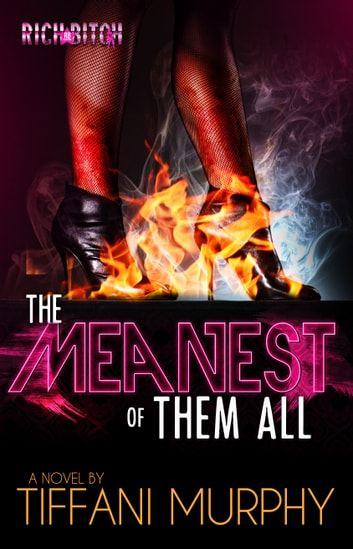 The Meanest of Them All - (Rich Bitch Publications Presents) ebook by Tiffani Murphy