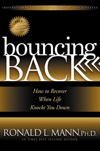 Bouncing Back - How to Recover When Life Knocks You Down ebook by Ronald L. Mann