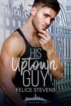 His Uptown Guy ebook by Felice Stevens