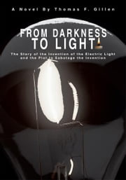 From Darkness To Light - The Plot to Sabotage the Invention of the Electric Light ebook by Thomas Gillen
