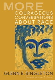 More Courageous Conversations About Race ebook by Mr. Glenn E. Singleton