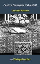 Festive Pineapple Tablecloth Crochet Pattern ebook by Vintage Crochet