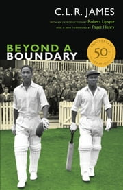 Beyond a Boundary - 50th Anniversary Edition ebook by C. L. R. James