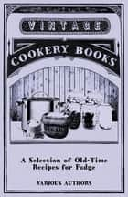 A Selection of Old-Time Recipes for Fudge ebook by Various Authors