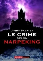 Le crime selon Narpeking ebook by Jimmy Sabater