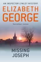 Missing Joseph - An Inspector Lynley Novel: 6 ebook by Elizabeth George