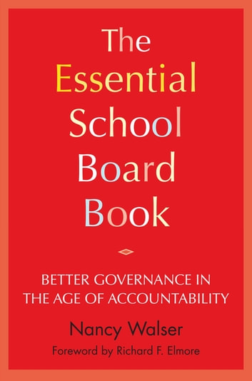 The Essential School Board Book - Better Governance in the Age of Accountability ebook by Nancy Walser