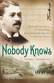 Nobody Knows - The Forgotten Story of One of the Most Influential Figures in American Music ebook by Craig von Buseck