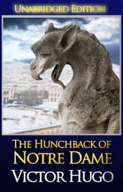 The Hunchback of Notre Dame - (Hapgood Translation, Unabridged) ebook by Victor Hugo,Isabel F. Hapgood