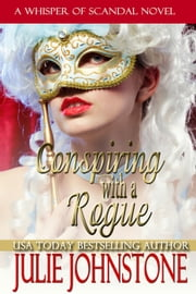 Conspiring With A Rogue - A Whisper of Scandal Novel, #2 ebook by Julie Johnstone