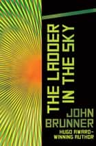 The Ladder in the Sky eBook by John Brunner