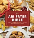 The Air Fryer Bible (Cookbook) - More Than 200 Healthier Recipes for Your Favorite Foods ebook by Susan LaBorde, Elizabeth Hickman