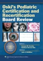 Oski's Pediatric Certification and Recertification Board Review ebook by Carmen Coombs,Arethusa Stevens Kirk