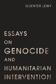 Essays on Genocide and Humanitarian Intervention ebook by Guenter Lewy