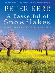 A Basketful Of Snowflakes - One Mallorcan Spring ebook by Kerr, Peter