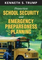 Proactive School Security and Emergency Preparedness Planning ebook by Kenneth S. Trump