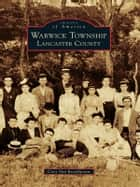 Warwick Township, Lancaster County ebook by Cory Van Brookhoven