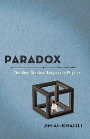 Paradox - The Nine Greatest Enigmas in Physics ebook by Jim Al-Khalili