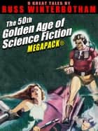 The 50th Golden Age of Science Fiction MEGAPACK®: Russ Winterbotham ebook by Russ Winterbotham