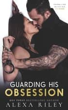 Guarding His Obsession ebook by Alexa Riley