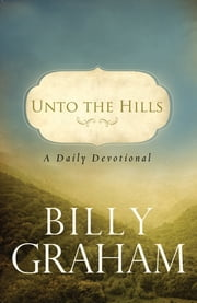 Unto the Hills: A Daily Devotional ebook by Billy Graham